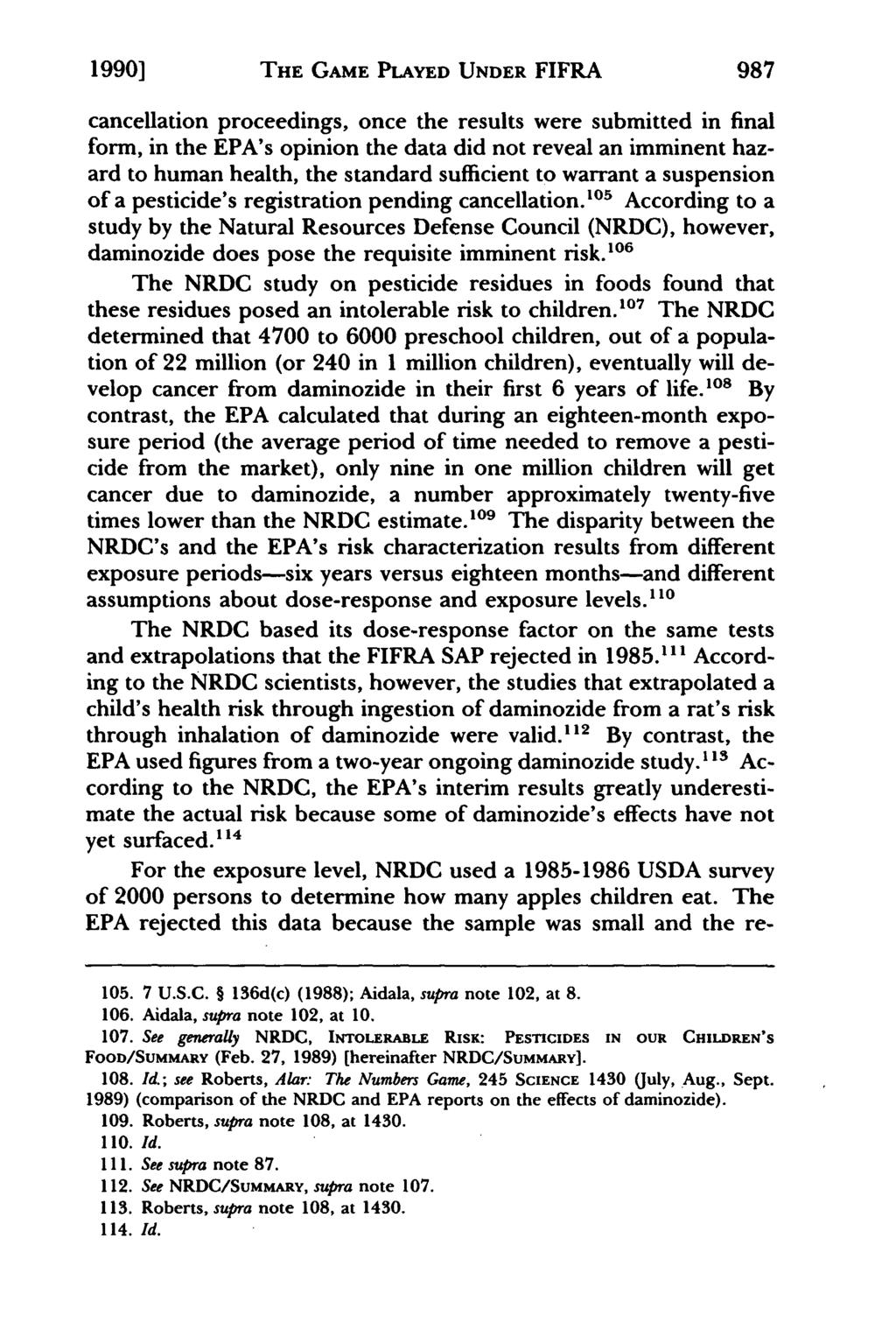 1990] THE GAME PLAYED UNDER FIFRA 987 cancellation proceedings, once the results were submitted in final form, in the EPA's opinion the data did not reveal an imminent hazard to human health, the